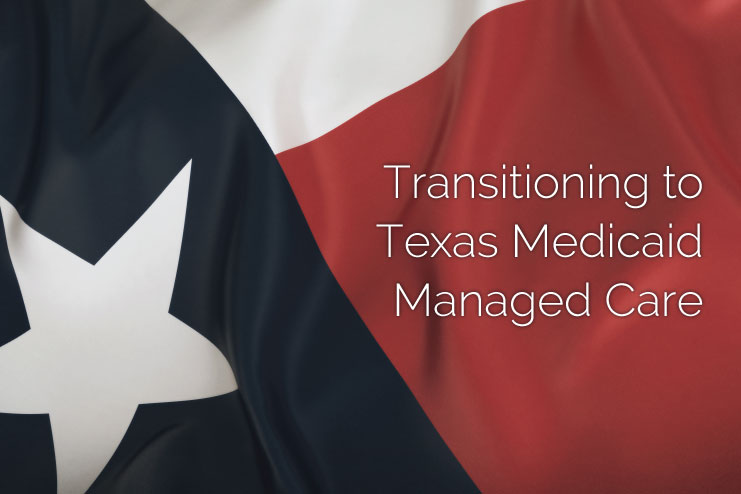 Transitioning to Texas Medicaid Managed Care/MCO