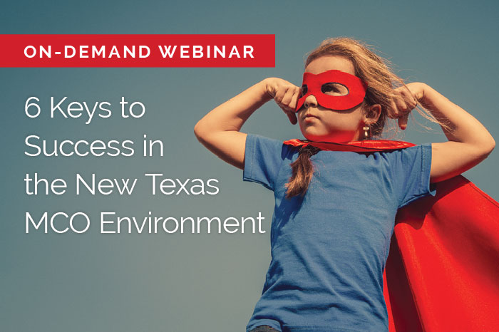 Webinar: 6 keys to success in Texas Medicaid MCO structure