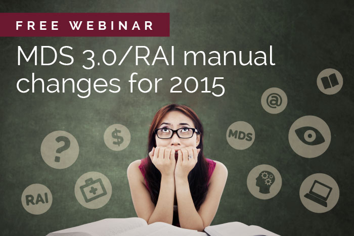 Free webinar: MDS 3.0 changes/RAI manual changes for 2015