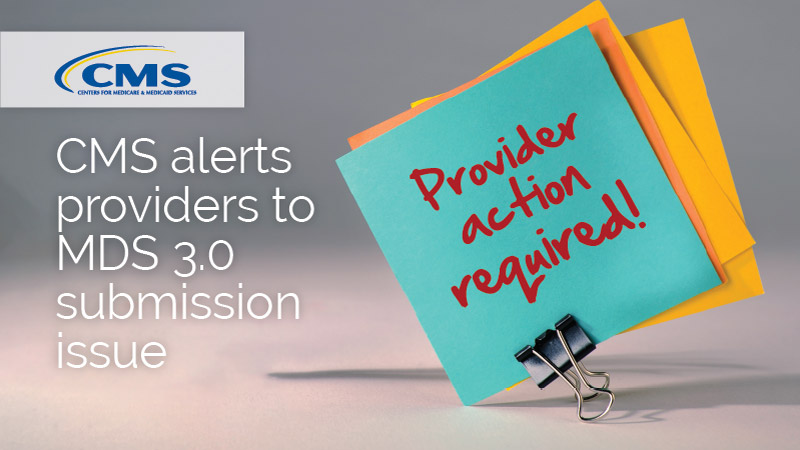 CMS alerts providers to MDS 3.0 submission issue