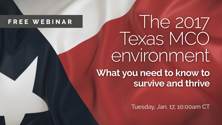 Free webinar: The 2017 Texas MCO environment: What you need to know