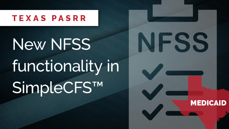 New Texas PASRR NFSS functionality in SimpleCFS™
