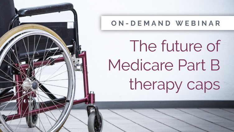 On-demand webinar: Medicare Part B therapy cap repeal