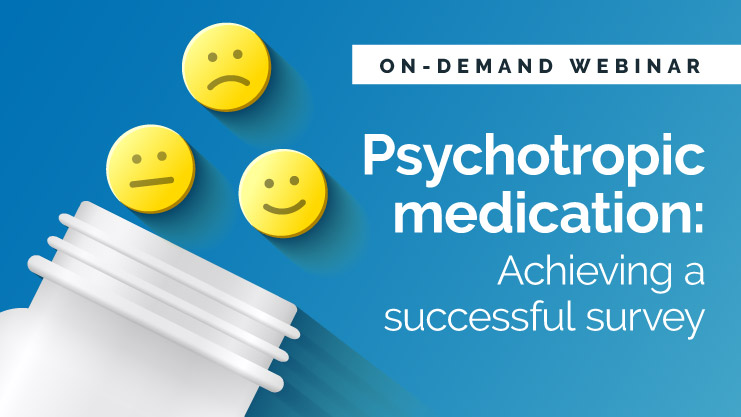 Psychotropic medication: Achieving a successful survey