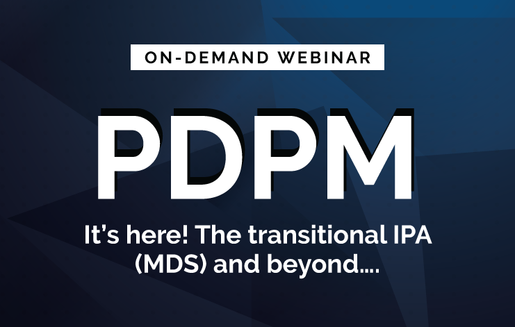 PDPM: It's here! The transitional IPA (MDS) and beyond….